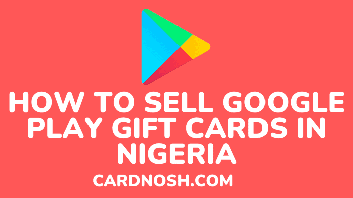 how to sell google play gift cards in nigeria - cardnosh